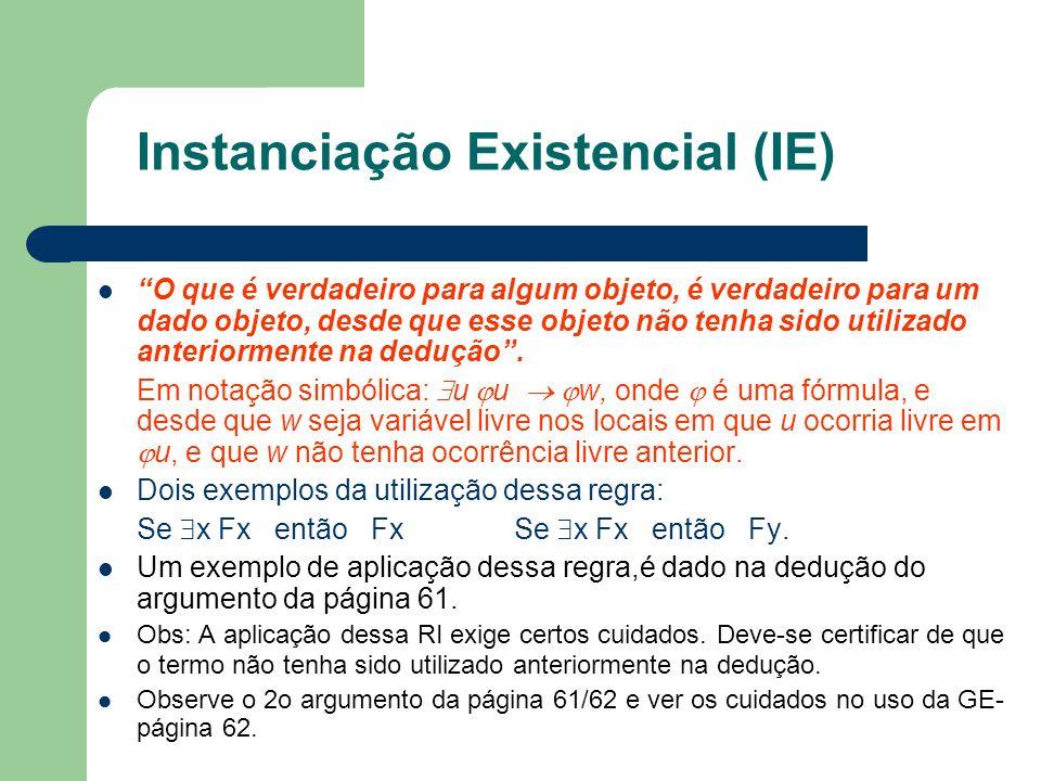 Instanciação Existencial (IE) O que é verdadeiro para algum objeto, é verdadeiro para um dado objeto, desde que esse objeto não tenha sido utilizado a