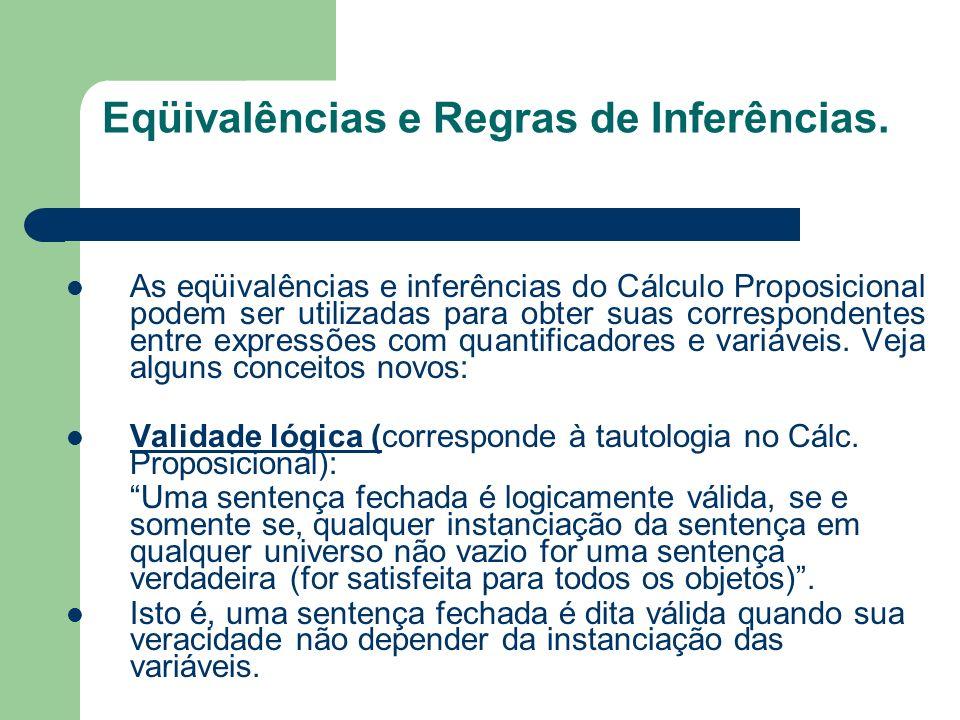 Eqüivalências e Regras de Inferências. As eqüivalências e inferências do Cálculo Proposicional podem ser utilizadas para obter suas correspondentes en