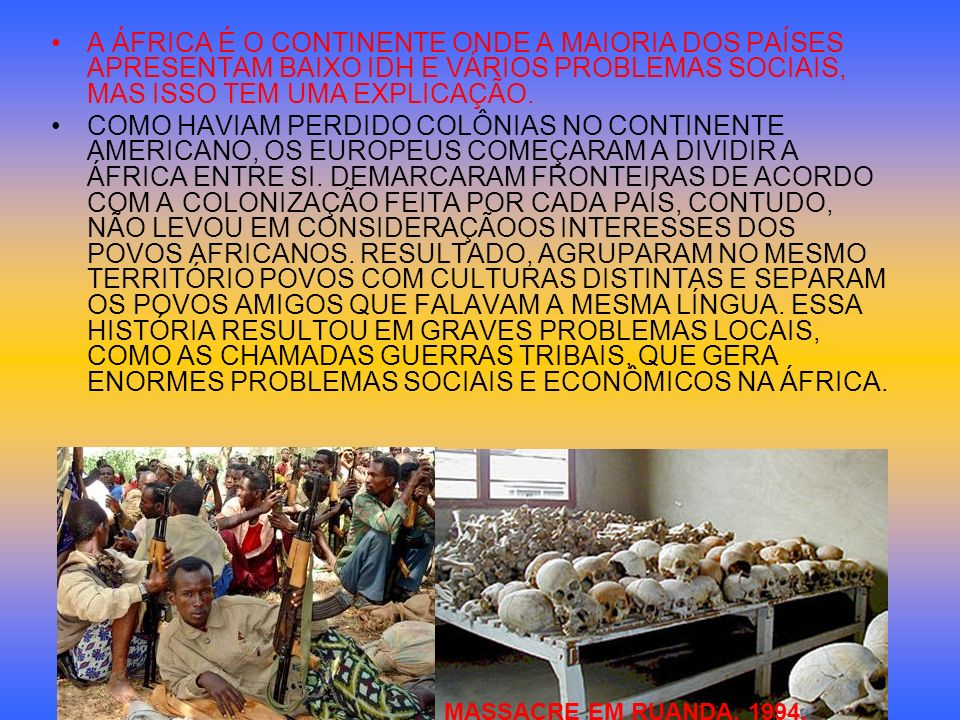 A ÁFRICA É O CONTINENTE ONDE A MAIORIA DOS PAÍSES APRESENTAM BAIXO IDH E VÁRIOS PROBLEMAS SOCIAIS, MAS ISSO TEM UMA EXPLICAÇÃO. COMO HAVIAM PERDIDO CO