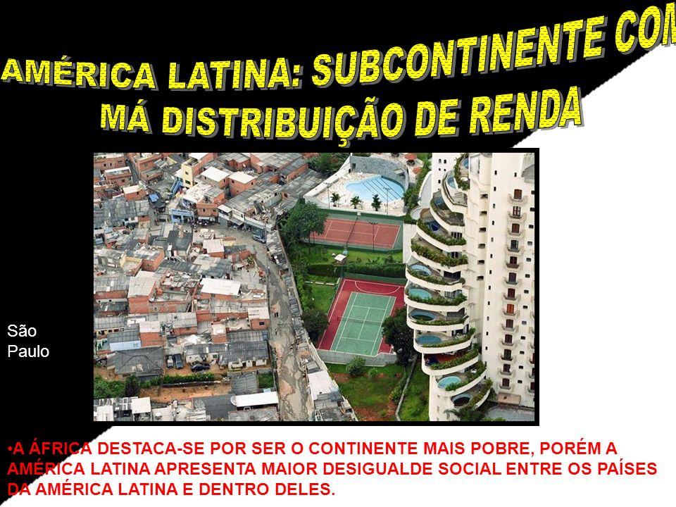 São Paulo A ÁFRICA DESTACA-SE POR SER O CONTINENTE MAIS POBRE, PORÉM A AMÉRICA LATINA APRESENTA MAIOR DESIGUALDE SOCIAL ENTRE OS PAÍSES DA AMÉRICA LAT