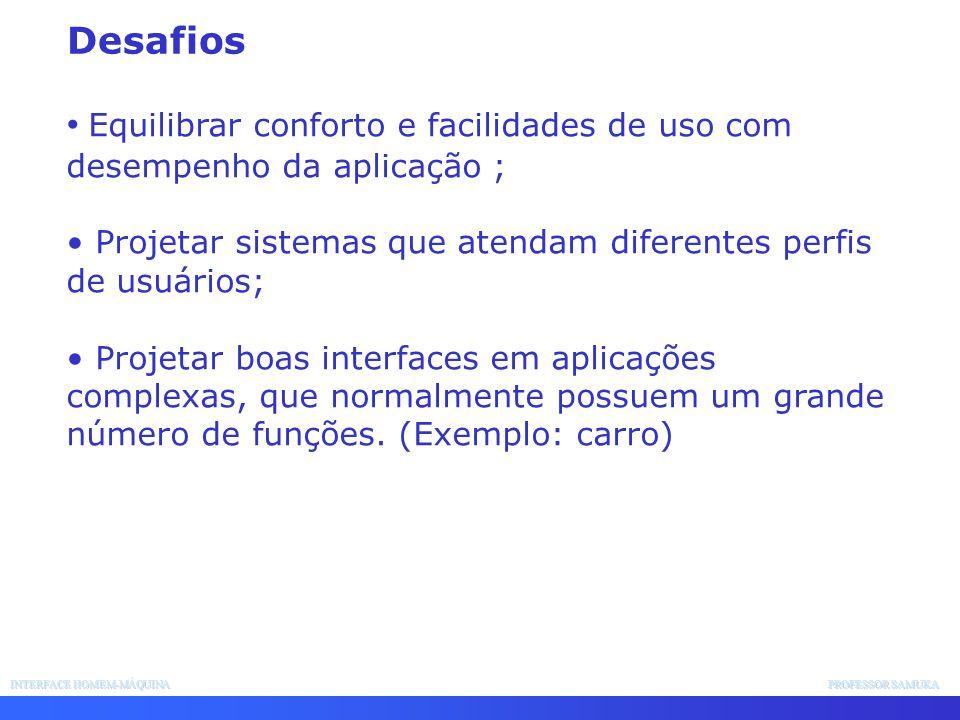 INTERFACE HOMEM-MÁQUINA PROFESSOR SAMUKA Equilibrar conforto e facilidades de uso com desempenho da aplicação ; Projetar sistemas que atendam diferent