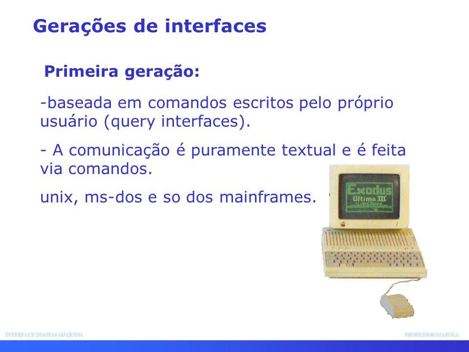 INTERFACE HOMEM-MÁQUINA PROFESSOR SAMUKA -baseada em comandos escritos pelo próprio usuário (query interfaces). - A comunicação é puramente textual e