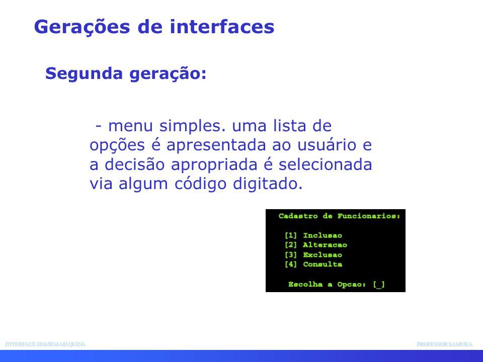 INTERFACE HOMEM-MÁQUINA PROFESSOR SAMUKA - menu simples. uma lista de opções é apresentada ao usuário e a decisão apropriada é selecionada via algum c