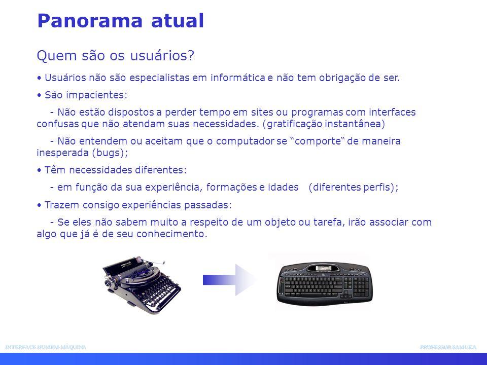 INTERFACE HOMEM-MÁQUINA PROFESSOR SAMUKA Usuários não são especialistas em informática e não tem obrigação de ser. São impacientes: - Não estão dispos