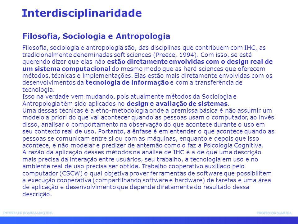 INTERFACE HOMEM-MÁQUINA PROFESSOR SAMUKA Interdisciplinaridade Filosofia, Sociologia e Antropologia Filosofia, sociologia e antropologia são, das disc