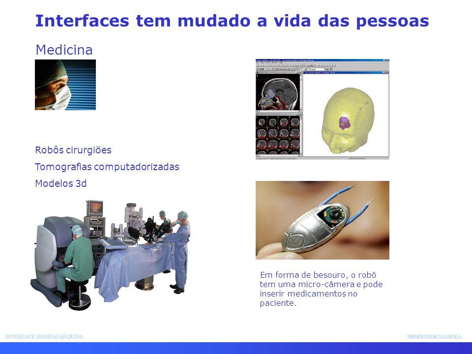Interfaces tem mudado a vida das pessoas Medicina Robôs cirurgiões Tomografias computadorizadas Modelos 3d Em forma de besouro, o robô tem uma micro-c