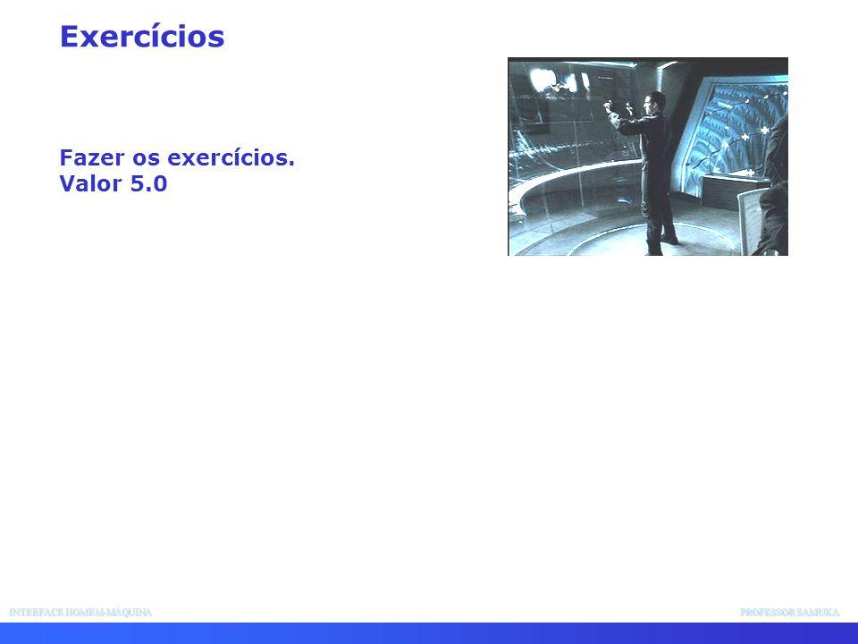 INTERFACE HOMEM-MÁQUINA PROFESSOR SAMUKA Fazer os exercícios. Valor 5.0 Exercícios