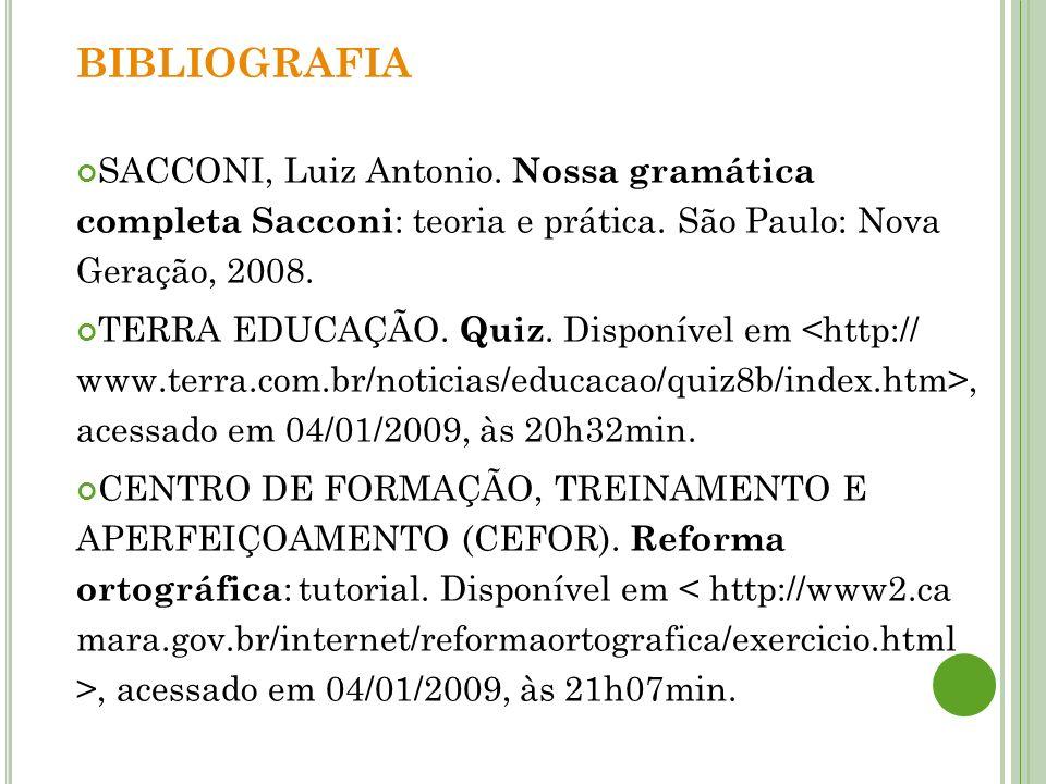 BIBLIOGRAFIA SACCONI, Luiz Antonio. Nossa gramática completa Sacconi : teoria e prática. São Paulo: Nova Geração, 2008. TERRA EDUCAÇÃO. Quiz. Disponív