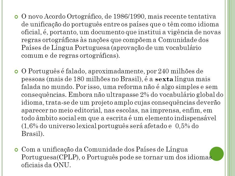 O novo Acordo Ortográfico, de 1986/1990, mais recente tentativa de unificação do português entre os países que o têm como idioma oficial, é, portanto,