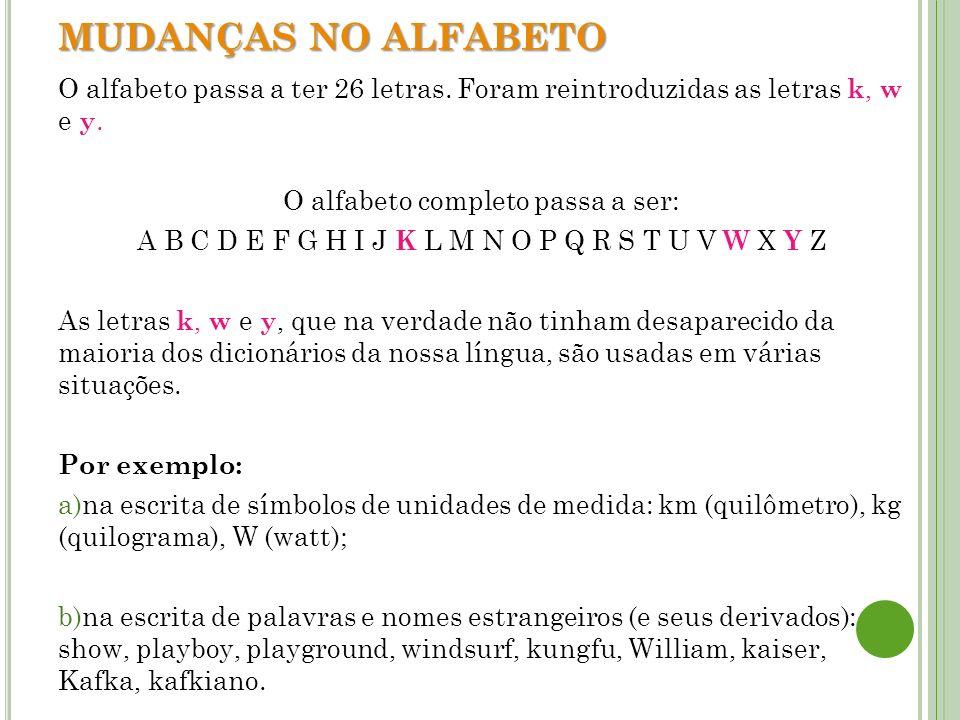 MUDANÇAS NO ALFABETO O alfabeto passa a ter 26 letras. Foram reintroduzidas as letras k, w e y. O alfabeto completo passa a ser: A B C D E F G H I J K