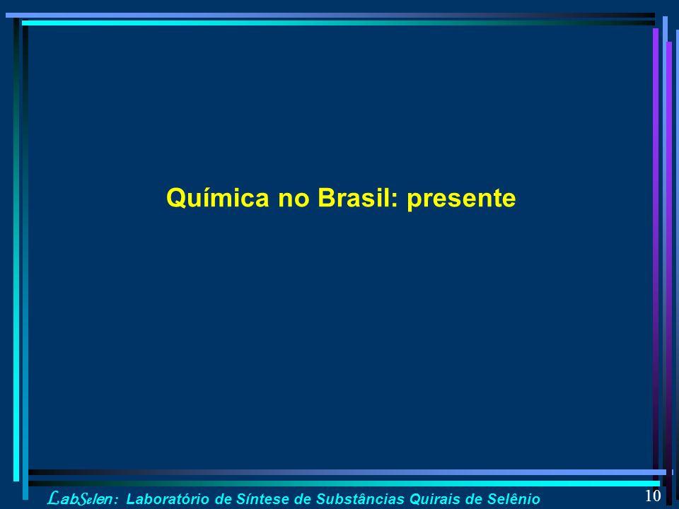 L ab S e len : Laboratório de Síntese de Substâncias Quirais de Selênio 10 Química no Brasil: presente