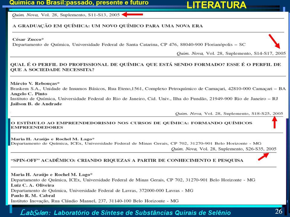 L ab S e len : Laboratório de Síntese de Substâncias Quirais de Selênio 26 Química no Brasil:passado, presente e futuro LITERATURA