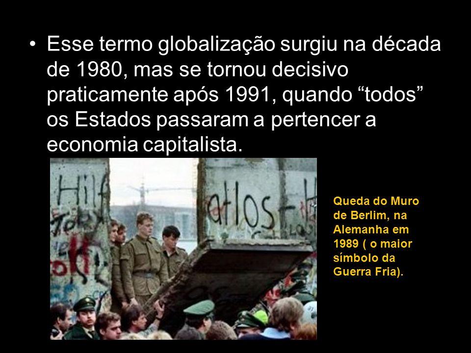 Esse termo globalização surgiu na década de 1980, mas se tornou decisivo praticamente após 1991, quando todos os Estados passaram a pertencer a econom