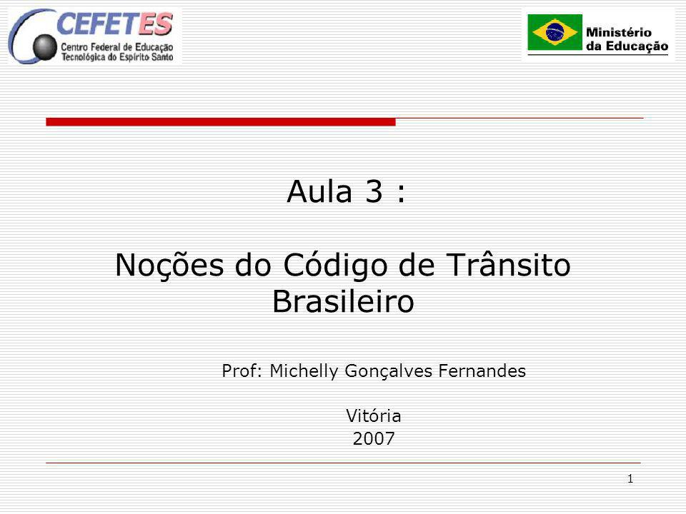2 Código de Trânsito Brasileiro - CTB DEFINIÇÃO Atribuições das diversas autoridades e órgãos Diretrizes para a Engenharia de Tráfego Padrões de Conduta, as infrações e penalidades