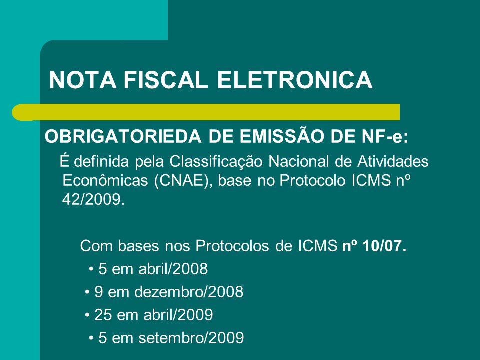 NOTA FISCAL ELETRONICA OBRIGATORIEDA DE EMISSÃO DE NF-e: É definida pela Classificação Nacional de Atividades Econômicas (CNAE), base no Protocolo ICM