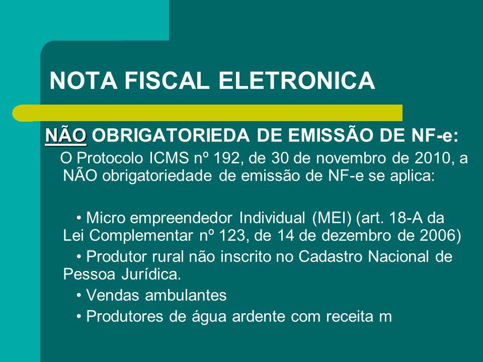 NOTA FISCAL ELETRONICA NÃO NÃO OBRIGATORIEDA DE EMISSÃO DE NF-e: O Protocolo ICMS nº 192, de 30 de novembro de 2010, a NÃO obrigatoriedade de emissão