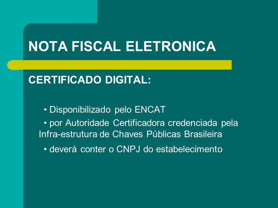 NOTA FISCAL ELETRONICA CERTIFICADO DIGITAL: Disponibilizado pelo ENCAT por Autoridade Certificadora credenciada pela Infra-estrutura de Chaves Pública