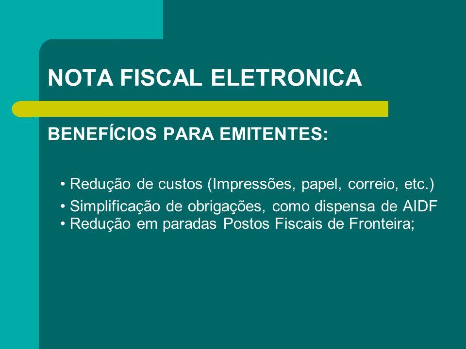 NOTA FISCAL ELETRONICA BENEFÍCIOS PARA EMITENTES: Redução de custos (Impressões, papel, correio, etc.) Simplificação de obrigações, como dispensa de A