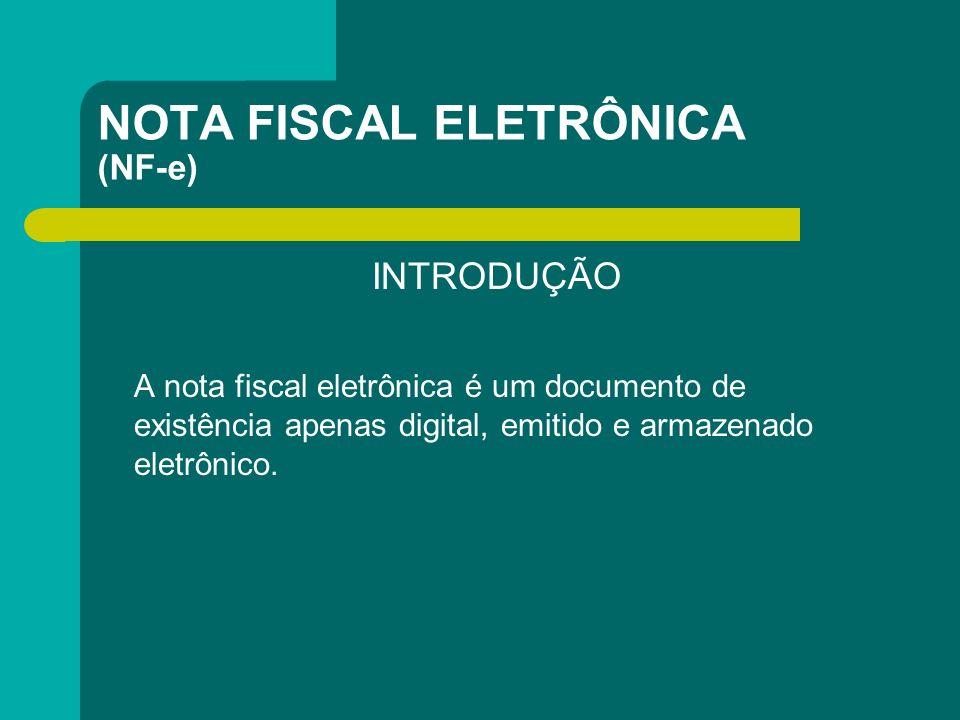 NOTA FISCAL ELETRÔNICA (NF-e) INTRODUÇÃO A nota fiscal eletrônica é um documento de existência apenas digital, emitido e armazenado eletrônico.