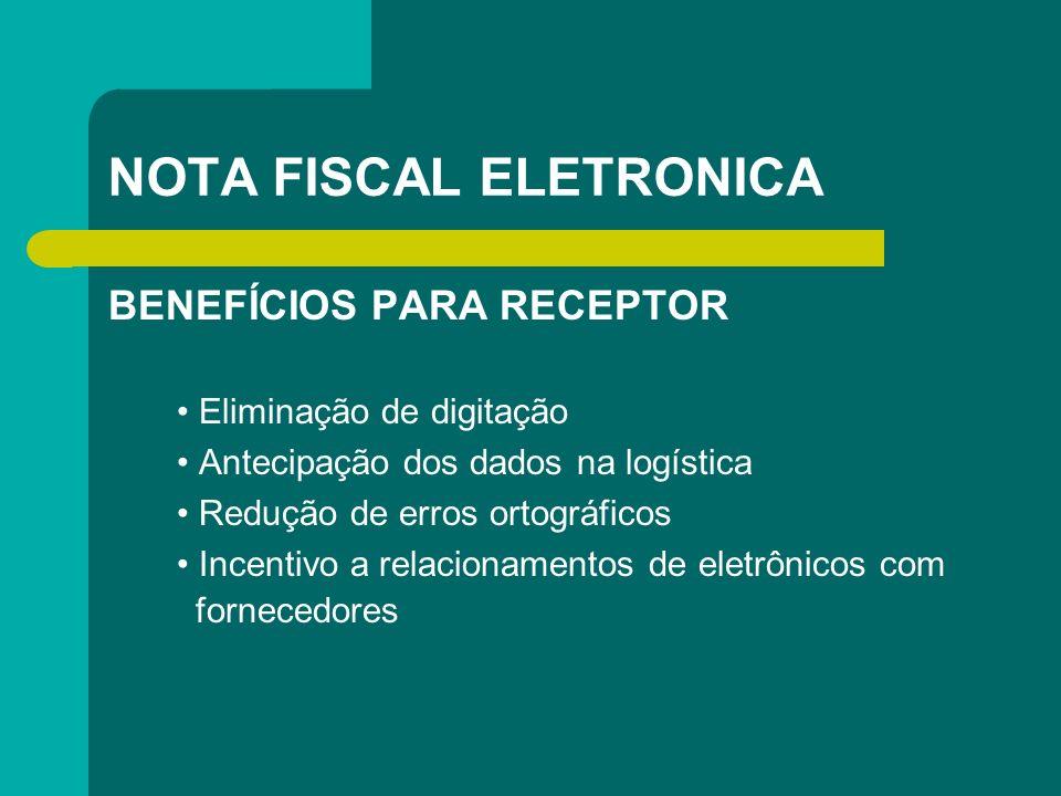 NOTA FISCAL ELETRONICA BENEFÍCIOS PARA RECEPTOR Eliminação de digitação Antecipação dos dados na logística Redução de erros ortográficos Incentivo a r