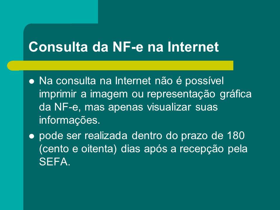 Consulta da NF-e na Internet Na consulta na Internet não é possível imprimir a imagem ou representação gráfica da NF-e, mas apenas visualizar suas inf