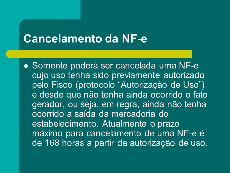 Cancelamento da NF-e Somente poderá ser cancelada uma NF-e cujo uso tenha sido previamente autorizado pelo Fisco (protocolo Autorização de Uso) e desd