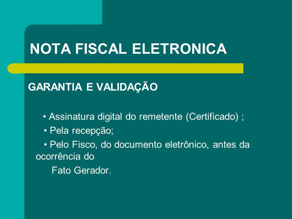 NOTA FISCAL ELETRONICA GARANTIA E VALIDAÇÃO Assinatura digital do remetente (Certificado) ; Pela recepção; Pelo Fisco, do documento eletrônico, antes