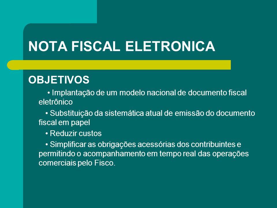 NOTA FISCAL ELETRONICA OBJETIVOS Implantação de um modelo nacional de documento fiscal eletrônico Substituição da sistemática atual de emissão do docu