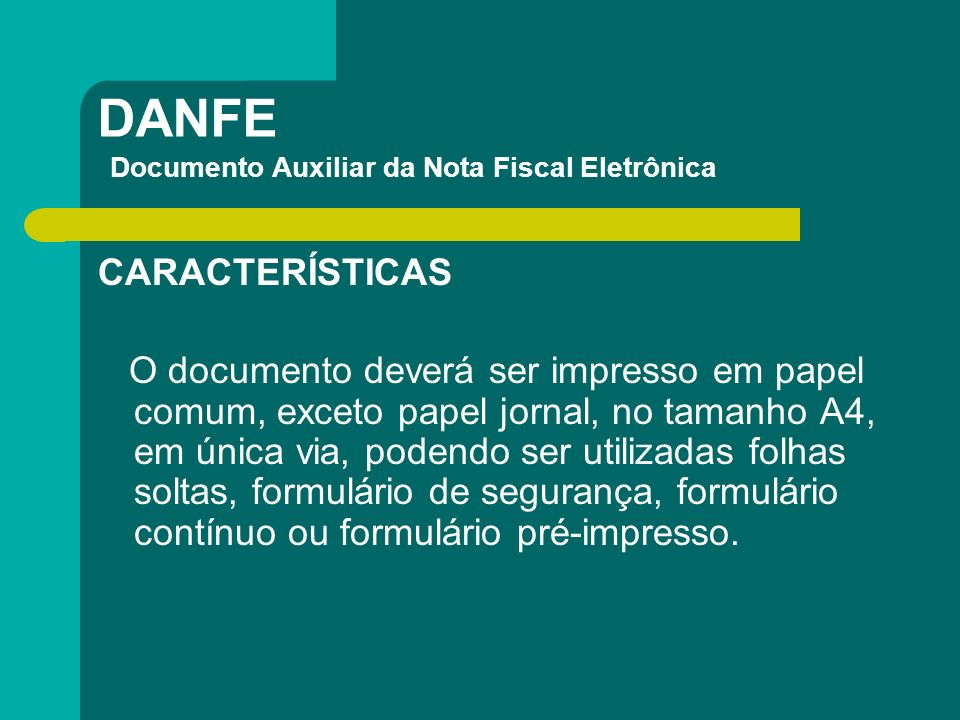DANFE Documento Auxiliar da Nota Fiscal Eletrônica CARACTERÍSTICAS O documento deverá ser impresso em papel comum, exceto papel jornal, no tamanho A4,