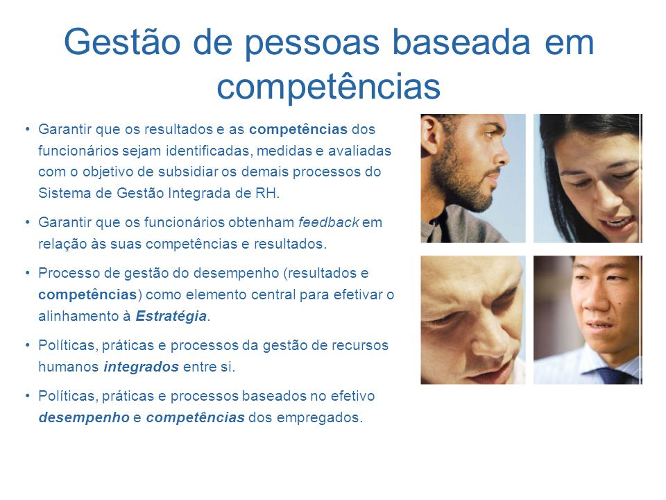 Garantir que os resultados e as competências dos funcionários sejam identificadas, medidas e avaliadas com o objetivo de subsidiar os demais processos