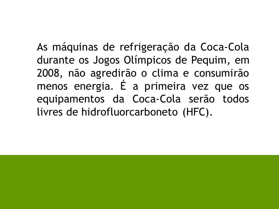 As máquinas de refrigeração da Coca-Cola durante os Jogos Olímpicos de Pequim, em 2008, não agredirão o clima e consumirão menos energia. É a primeira