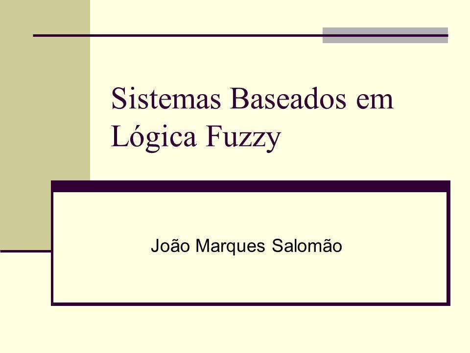 Sistemas Baseados em Lógica Fuzzy João Marques Salomão