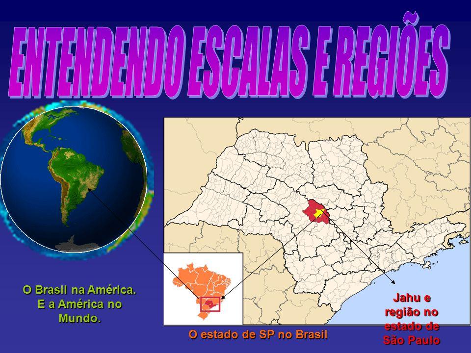 Jahu e região no estado de São Paulo O estado de SP no Brasil O Brasil na América.