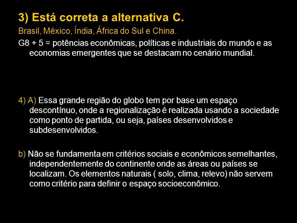 3) Está correta a alternativa C.Brasil, México, Índia, África do Sul e China.