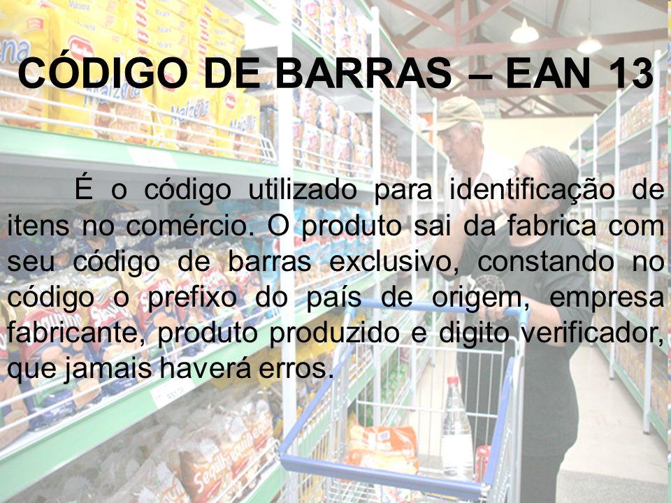 CÓDIGO DE BARRAS – EAN 13 É o código utilizado para identificação de itens no comércio. O produto sai da fabrica com seu código de barras exclusivo, c