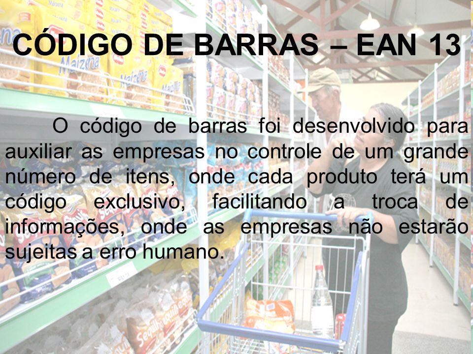 CÓDIGO DE BARRAS – EAN 13 O código de barras foi desenvolvido para auxiliar as empresas no controle de um grande número de itens, onde cada produto te