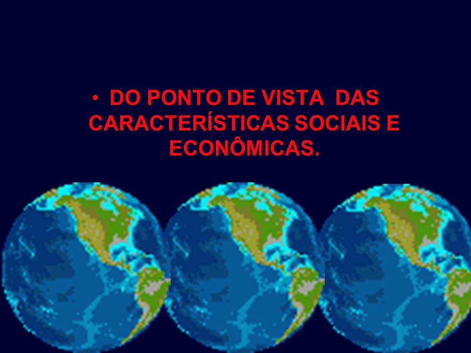DO PONTO DE VISTA DAS CARACTERÍSTICAS SOCIAIS E ECONÔMICAS.