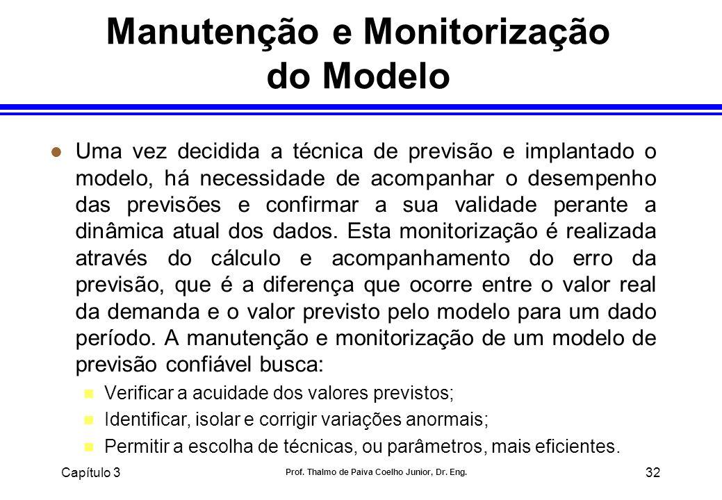 Capítulo 3 Prof. Thalmo de Paiva Coelho Junior, Dr. Eng. 32 Manutenção e Monitorização do Modelo l Uma vez decidida a técnica de previsão e implantado