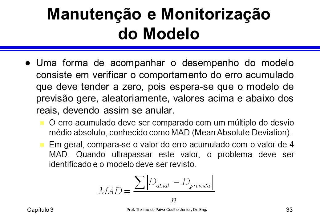 Capítulo 3 Prof. Thalmo de Paiva Coelho Junior, Dr. Eng. 33 Manutenção e Monitorização do Modelo l Uma forma de acompanhar o desempenho do modelo cons