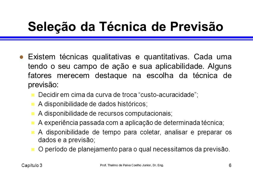 Capítulo 3 Prof. Thalmo de Paiva Coelho Junior, Dr. Eng. 6 Seleção da Técnica de Previsão l Existem técnicas qualitativas e quantitativas. Cada uma te