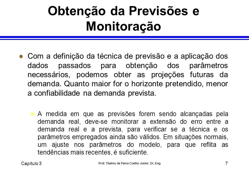 Capítulo 3 Prof. Thalmo de Paiva Coelho Junior, Dr. Eng. 7 Obtenção da Previsões e Monitoração l Com a definição da técnica de previsão e a aplicação
