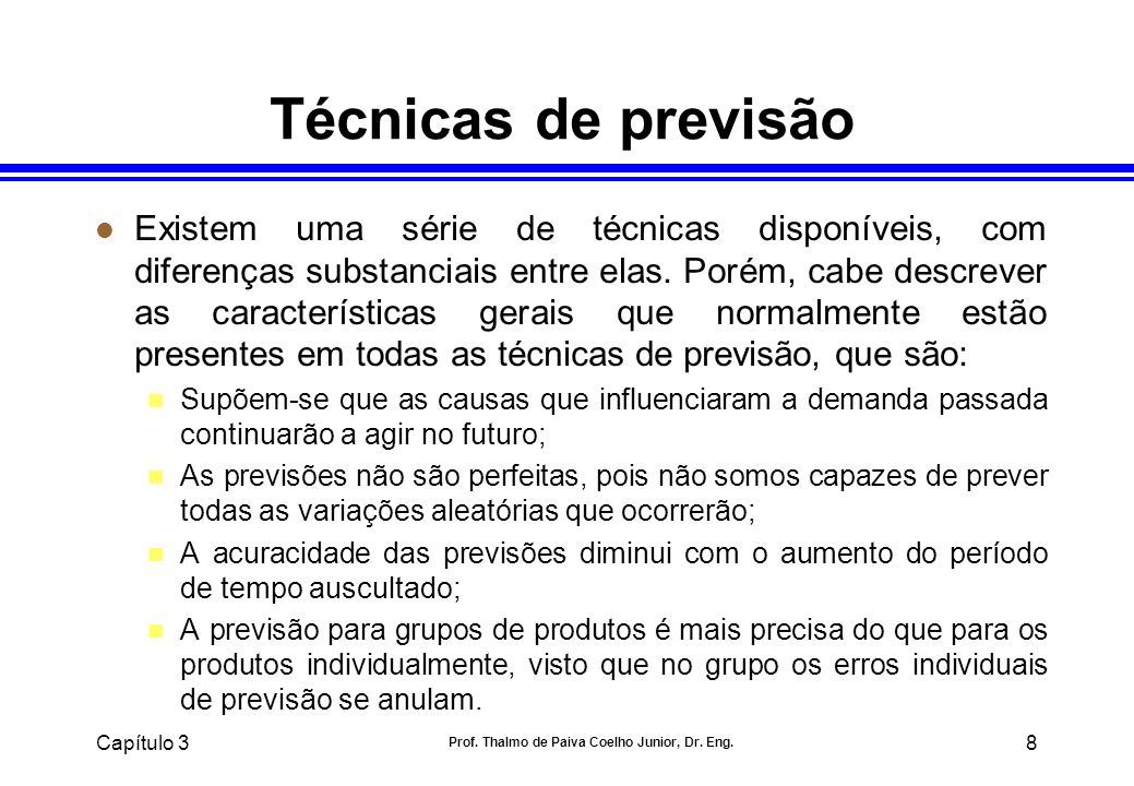 Capítulo 3 Prof. Thalmo de Paiva Coelho Junior, Dr. Eng. 8 Técnicas de previsão l Existem uma série de técnicas disponíveis, com diferenças substancia