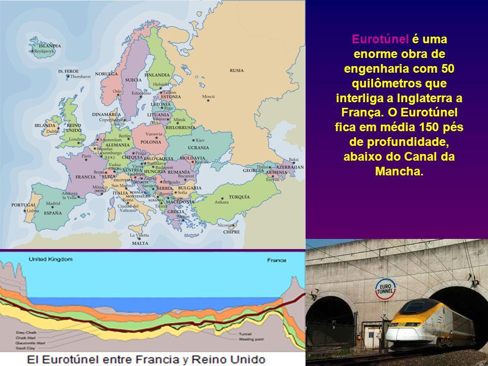 Eurotúnel é uma enorme obra de engenharia com 50 quilômetros que interliga a Inglaterra a França. O Eurotúnel fica em média 150 pés de profundidade, a