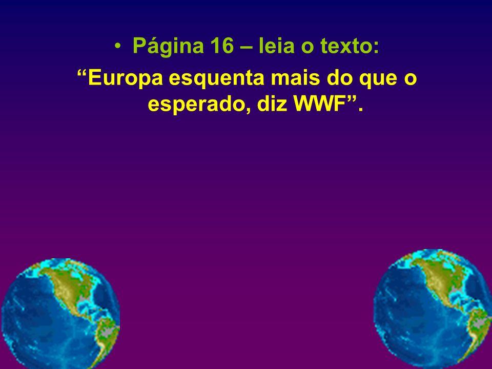 Página 16 – leia o texto: Europa esquenta mais do que o esperado, diz WWF.