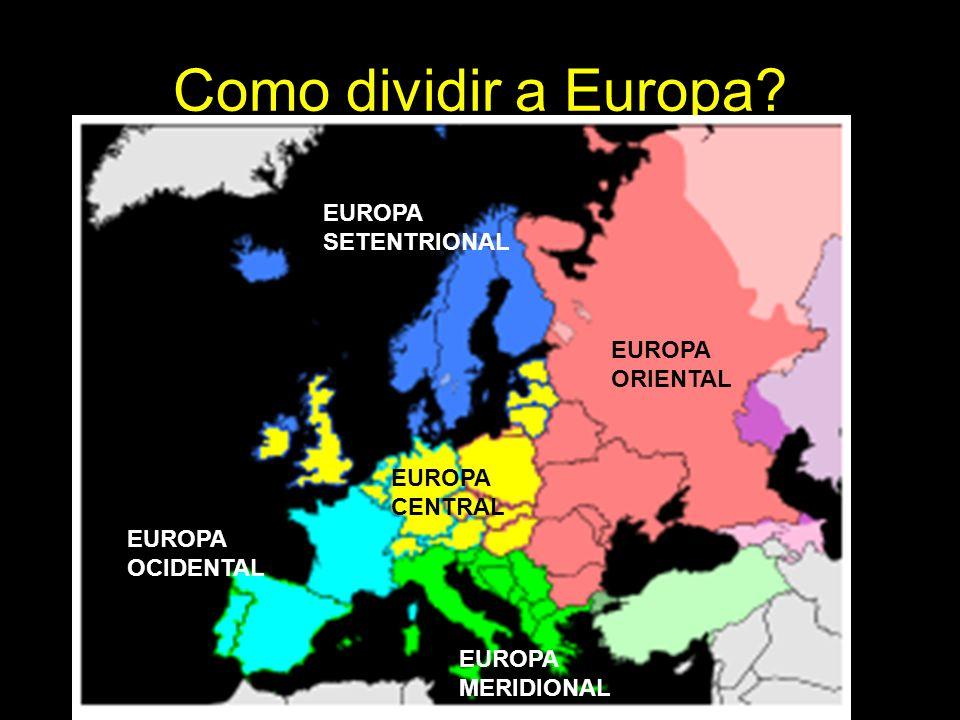 Como dividir a Europa? EUROPA SETENTRIONAL EUROPA MERIDIONAL EUROPA OCIDENTAL EUROPA CENTRAL EUROPA ORIENTAL