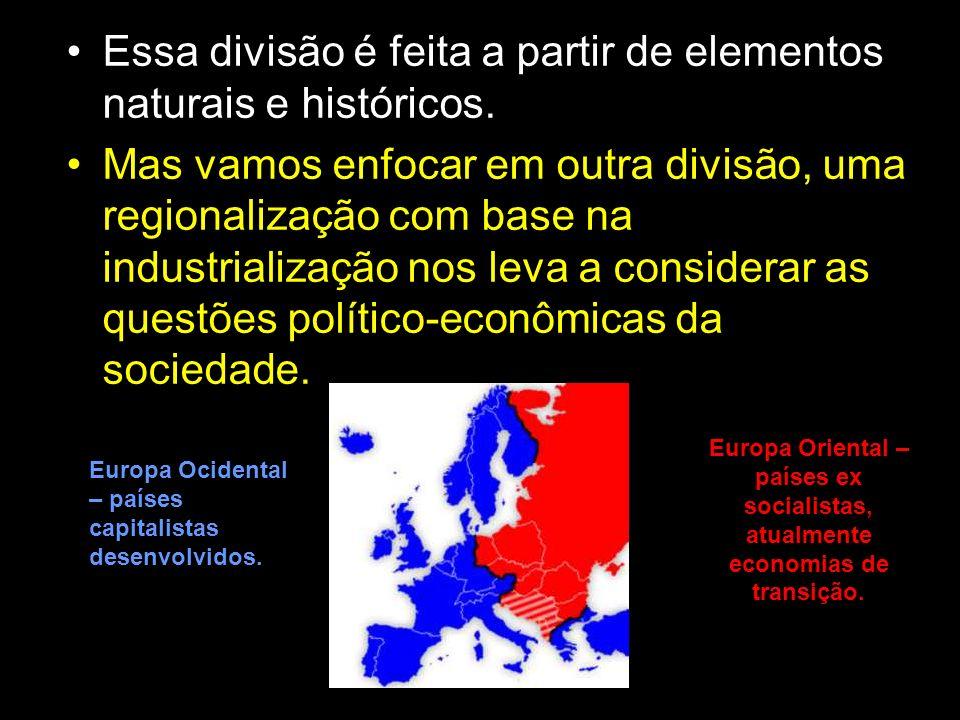 Essa divisão é feita a partir de elementos naturais e históricos. Mas vamos enfocar em outra divisão, uma regionalização com base na industrialização