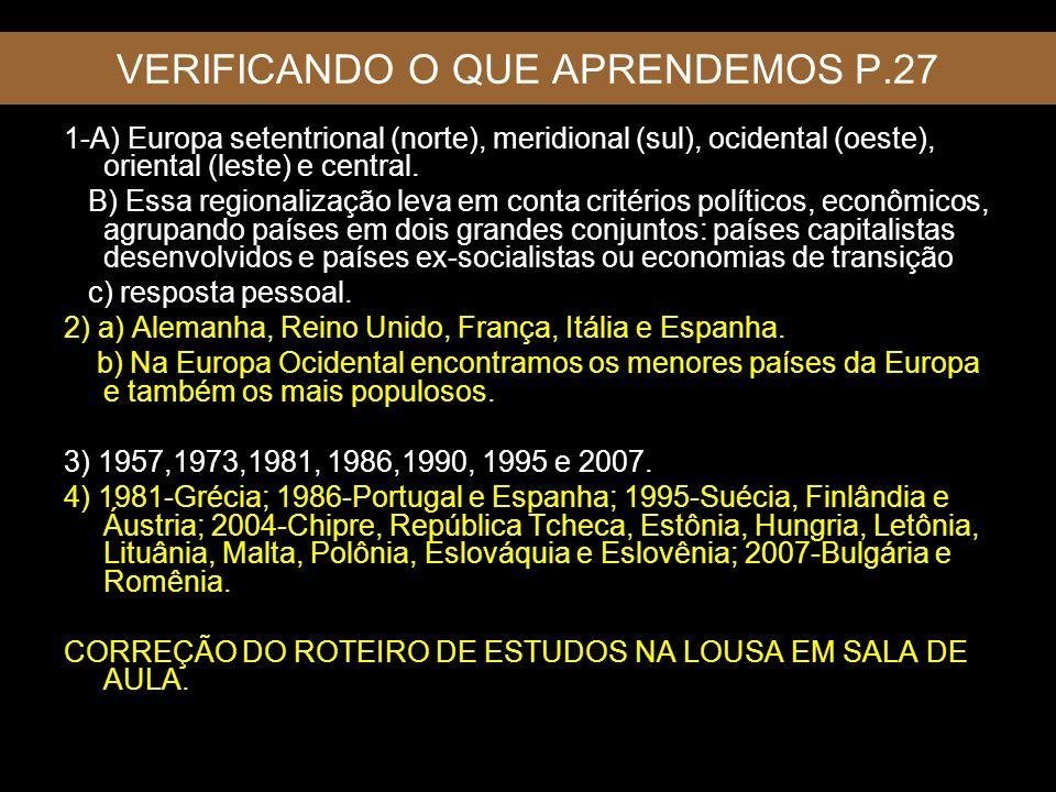 VERIFICANDO O QUE APRENDEMOS P.27 1-A) Europa setentrional (norte), meridional (sul), ocidental (oeste), oriental (leste) e central. B) Essa regionali