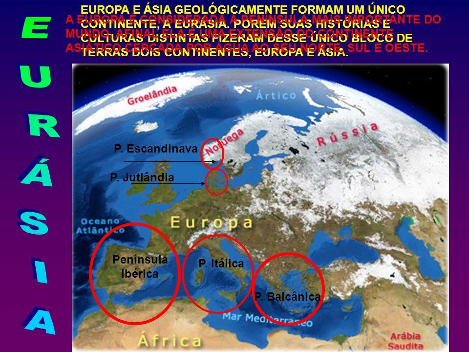 EUROPA E ÁSIA GEOLÓGICAMENTE FORMAM UM ÚNICO CONTINENTE, A EURÁSIA. PORÉM SUAS HISTÓRIAS E CULTURAS DISTINTAS FIZERAM DESSE ÚNICO BLOCO DE TERRAS DOIS