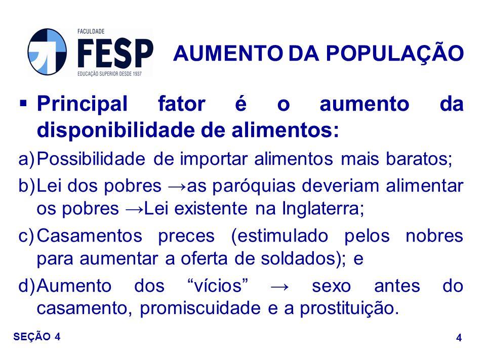 Principal fator é o aumento da disponibilidade de alimentos: a)Possibilidade de importar alimentos mais baratos; b)Lei dos pobres as paróquias deveria