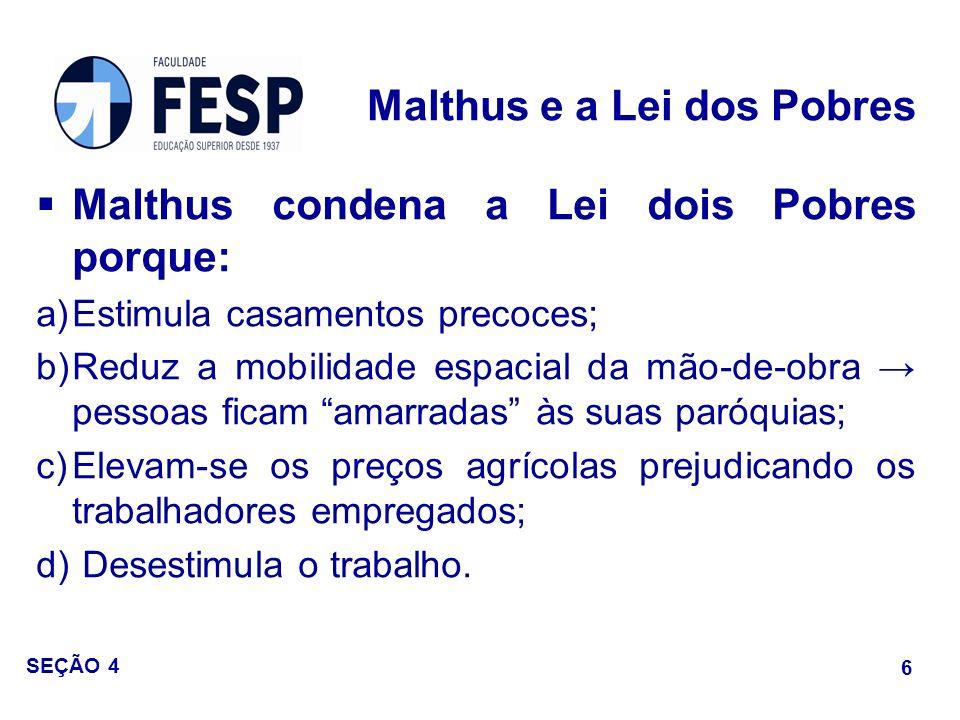 Malthus condena a Lei dois Pobres porque: a)Estimula casamentos precoces; b)Reduz a mobilidade espacial da mão-de-obra pessoas ficam amarradas às suas
